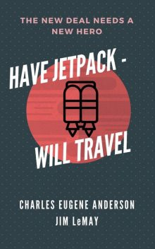 Have Jetpack – Will Travel, Jim LeMay, Charles Eugene Anderson