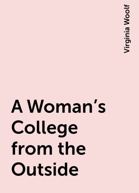 A Woman's College from the Outside, Virginia Woolf