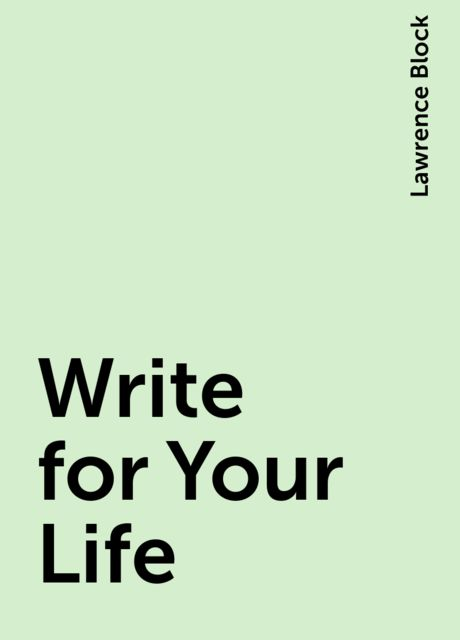 Write for Your Life, Lawrence Block