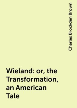 Wieland: or, the Transformation, an American Tale, Charles Brockden Brown