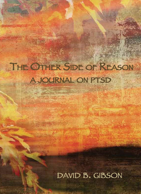 The Other SIde of Reason: A Journal on PTSD, David Gibson