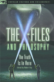 The X-Files and Philosophy, Edited by Robert Arp