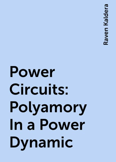 Power Circuits: Polyamory In a Power Dynamic, Raven Kaldera