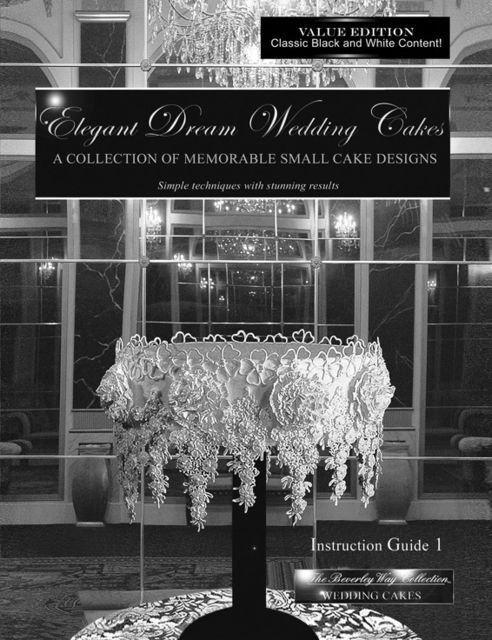 Elegant Dream Wedding Cakes – A Collection of Memorable Small Cake Designs: Instruction Guide 1 Black and White Ebook Edition, Beverley Way