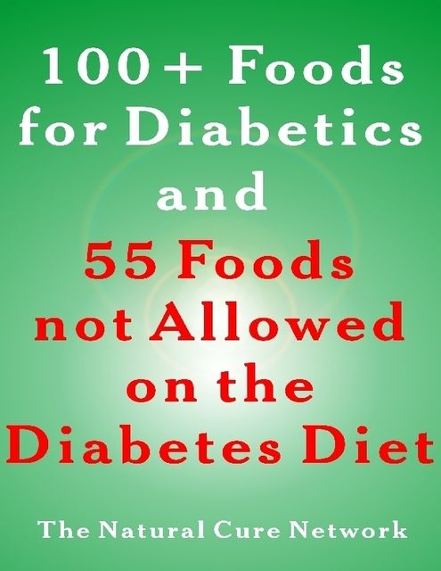 100 + Foods for Diabetics and 55 Foods Not Allowed on the Diabetes Diet, Claire Duval, Ellen Orman