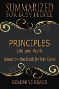 Principles – Summarized for Busy People, Goldmine Reads