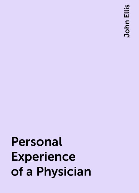 Personal Experience of a Physician, John Ellis