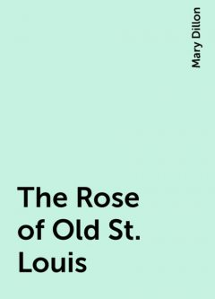 The Rose of Old St. Louis, Mary Dillon