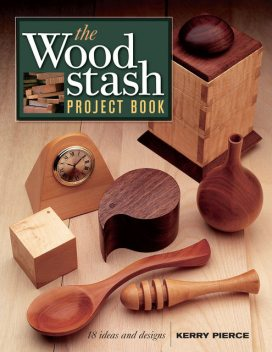 The Wood Stash Project Book, Kerry Pierce