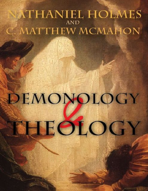 Demonology and Theology, C.Matthew McMahon, Nathaniel Holmes