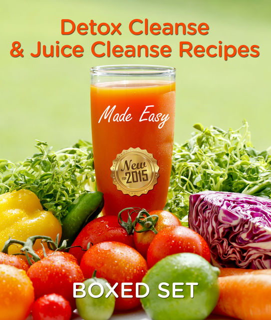 Detox Cleanse & Juice Cleanse Recipes Made Easy, Speedy Publishing