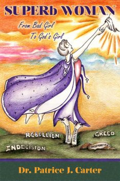 SUPERb Woman: From Bad Girl to God's Girl, Patrice J.Carter