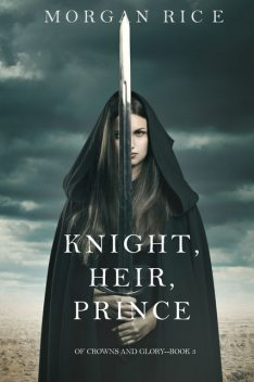 KNIGHT, HEIR, PRINCE (OF CROWNS AND GLORY--BOOK 3), Morgan Rice