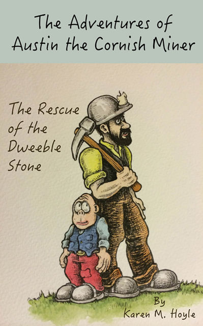 The Adventures of Austin the Cornish Miner: The Rescue of the Dweeble Stone, Karen Hoyle