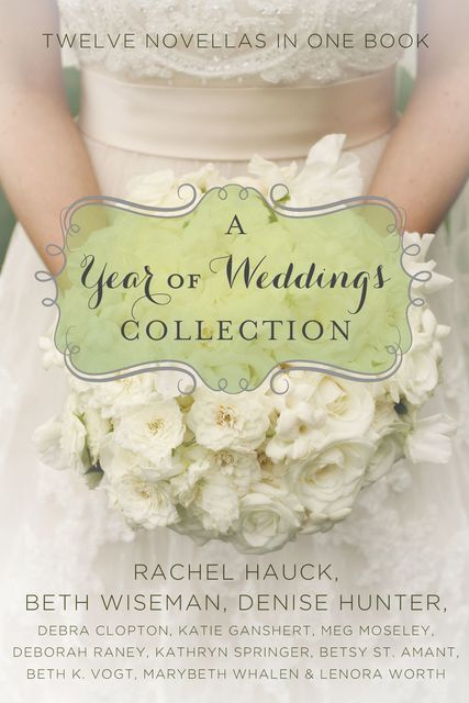 A Year of Weddings, Deborah Raney, Lenora Worth, Beth Wiseman, Debra Clopton, Denise Hunter, Rachel Hauck, Betsy St. Amant, Kathryn Springer, Marybeth Whalen, Beth K. Vogt, Katie Ganshert, Meg Moseley