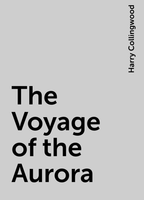 The Voyage of the Aurora, Harry Collingwood
