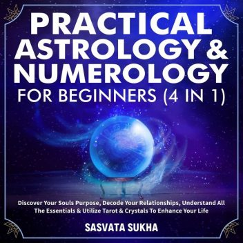 Practical Astrology & Numerology For Beginners (4 in 1), Sasvata Sukha