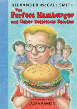 The Perfect Hamburger and Other Delicious Stories, Alexander McCall Smith