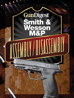 Gun Digest Smith & Wesson M&P Assembly/Disassembly Instructions, J.B. Wood