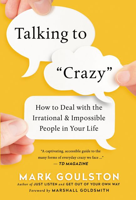Talking to Crazy, Mark Goulston