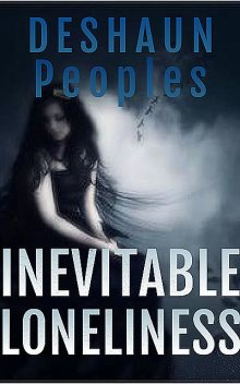 Inevitable Loneliness, Deshaun Peoples