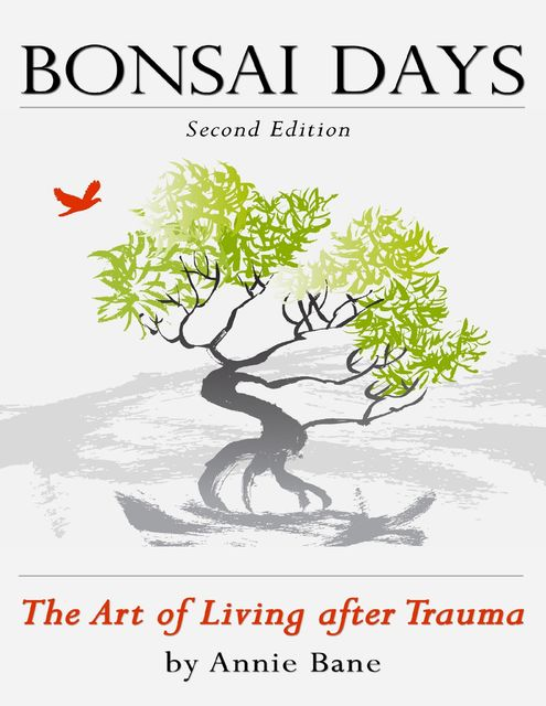 Bonsai Days, the Art of Living After Trauma, Annie Bane