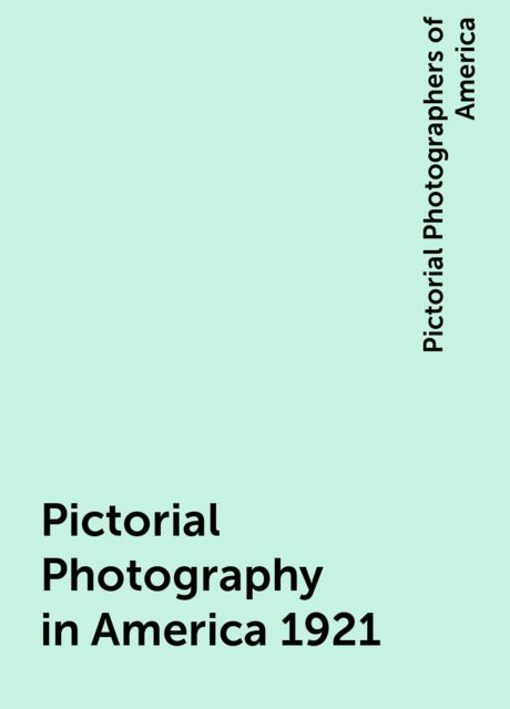 Pictorial Photography in America 1921, Pictorial Photographers of America