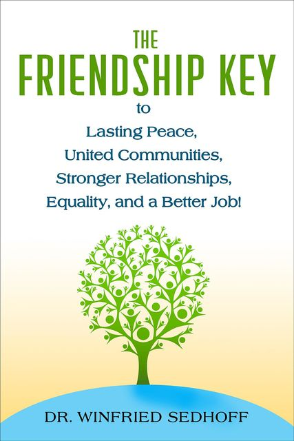 The Friendship Key to Lasting Peace, United Communities,Strong Relationships, Equality, and a Better Job, Winfried Sedhoff
