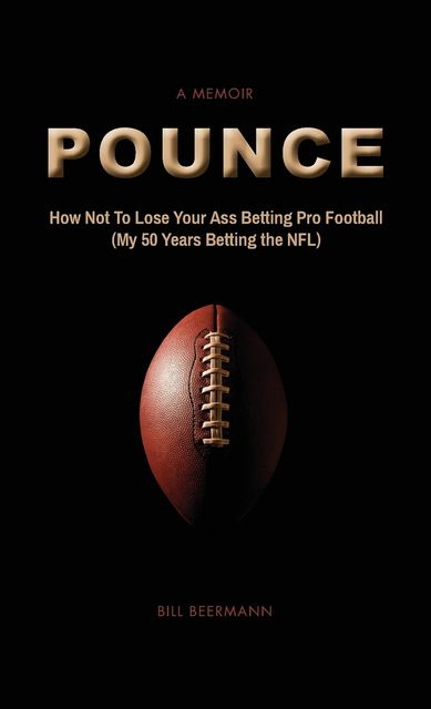 POUNCE – How Not To Lose Your Ass Betting Pro Football, Bill Beermann