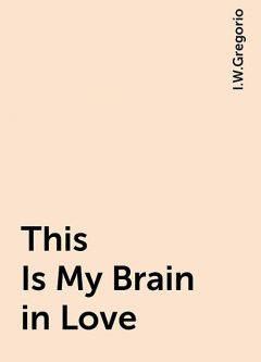 This Is My Brain in Love, I.W.Gregorio