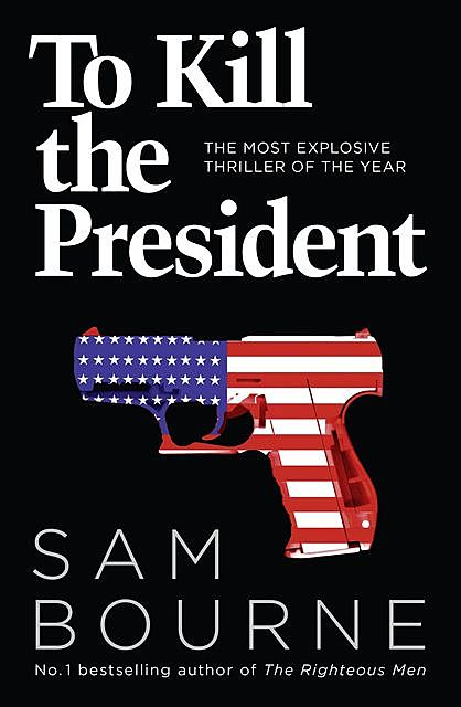 To Kill the President, Sam Bourne