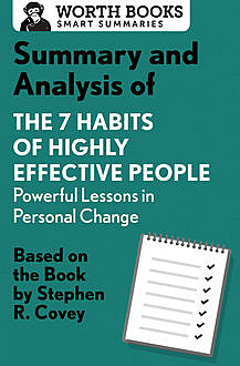 Summary and Analysis of 7 Habits of Highly Effective People: Powerful Lessons in Personal Change, Worth Books