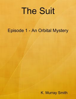 The Suit Episode 1 - An Orbital Mystery, K. Murray Smith