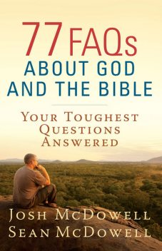 77 FAQs About God and the Bible, Josh McDowell, Sean McDowell