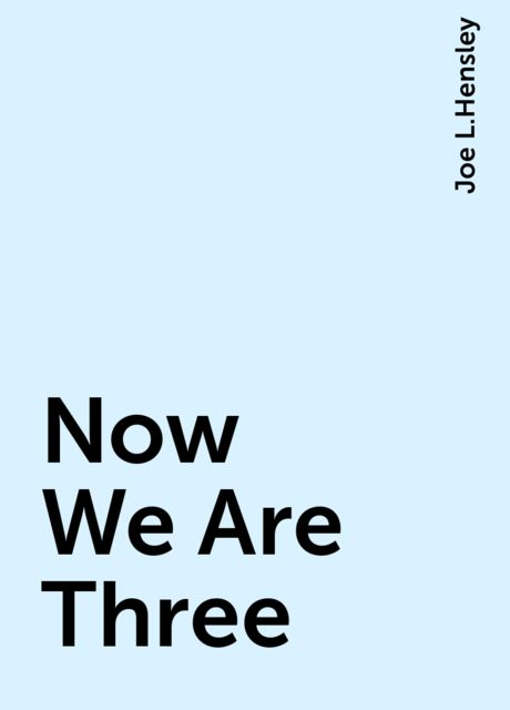 Now We Are Three, Joe L.Hensley