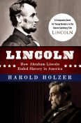 Lincoln: How Abraham Lincoln Ended Slavery in America, Harold Holzer