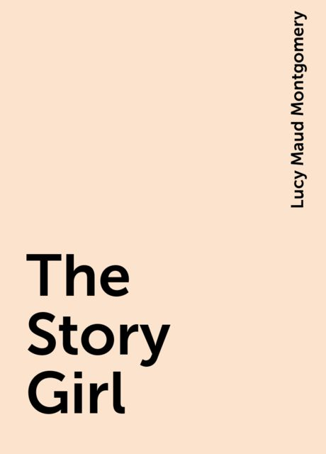 The Story Girl, Lucy Maud Montgomery