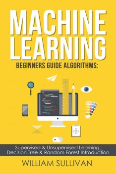 Machine Learning For Beginners Guide Algorithms, William Sullivan