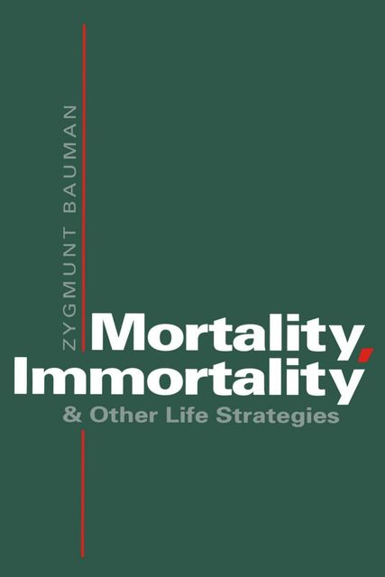 Mortality, Immortality and Other Life Strategies, Zygmunt Bauman