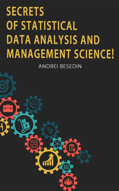 Secrets of Statistical Data Analysis and Management Science, Andrei Besedin