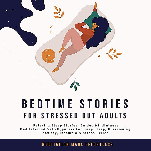 Bedtime Stories for Stressed Out Adults, Meditation Made Effortless