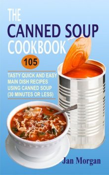 The Canned Soup Cookbook, Jan Morgan