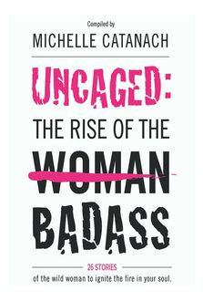 Uncaged: The Rise of the Badass, Michelle Catanach
