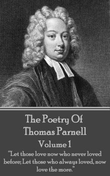 The Poetry of Thomas Parnell – Volume I, Thomas Parnell