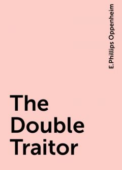 The Double Traitor, E.Phillips Oppenheim