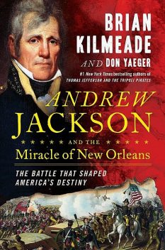 Andrew Jackson and the Miracle of New Orleans, Don Yaeger, Brian Kilmeade