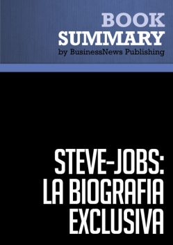 Resumen: Steve Jobs: La Biografía exclusiva  Walter Isaacson, Must Read Summaries