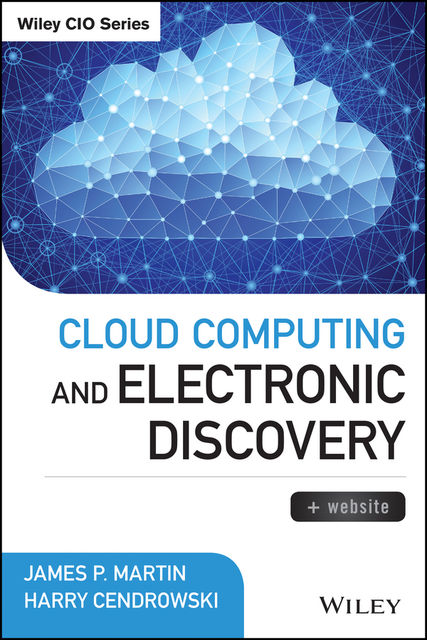 Cloud Computing and Electronic Discovery, James Martin, Harry Cendrowski