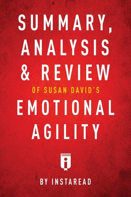 Summary, Analysis & Review of Susan David's Emotional Agility by Instaread, Instaread