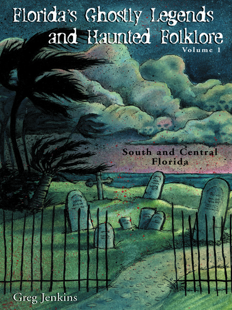 Florida's Ghostly Legends and Haunted Folklore, Greg Jenkins